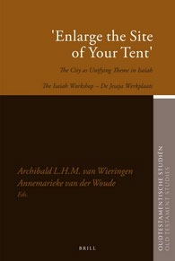 "58. ""Enlarge the Site of Your Tent"": The City as Unifying Theme in Isaiah"