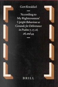 46. According to my Righteousness: Upright Behaviour as Grounds for Deliverance in Psalms 7, 17, 18, 26, and 44